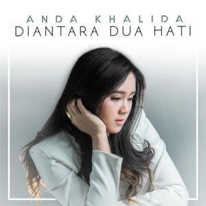 Download lagu Anda Khalida Di Antara Dua Hati Single Mp3