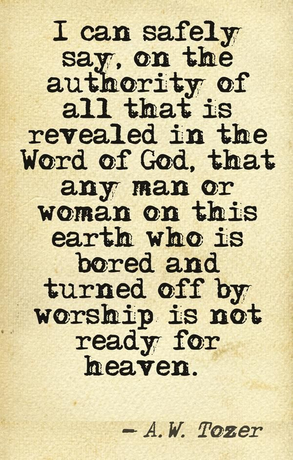 Tozer bomb. If you can't get into worship (in the broad sense, not just music/singing) then you're not ready for heaven. Wow.