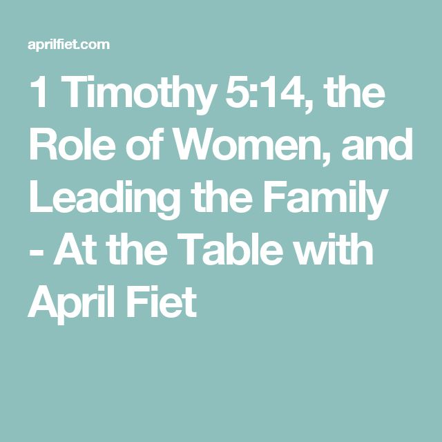 1 Timothy 5:14, the Role of Women, and Leading the Family - At the Table with April Fiet