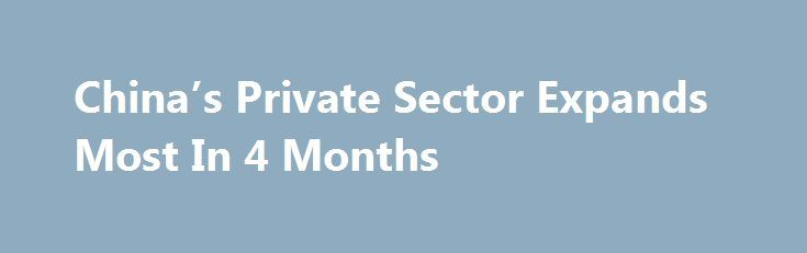 China's Private Sector Expands Most In 4 Months http://betiforexcom.livejournal.com/27254210.html  China's private sector expanded at the fastest pace in four months at the start of the third quarter driven by the upturn in manufacturing. The Caixin composite output index rose to a four-month high of 51.9 in July from 51.1 in June, survey data from ...The post China's Private Sector Expands Most In 4 Months appeared first on Forex news - Binary options.The post China's Private Sector Expands…