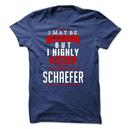 SCHAEFER - I May Be Wrong But I highly i am SCHAEFER #name #SCHAEFER #gift #ideas #Popular #Everything #Videos #Shop #Animals #pets #Architecture #Art #Cars #motorcycles #Celebrities #DIY #crafts #Design #Education #Entertainment #Food #drink #Gardening #Geek #Hair #beauty #Health #fitness #History #Holidays #events #Home decor #Humor #Illustrations #posters #Kids #parenting #Men #Outdoors #Photography #Products #Quotes #Science #nature #Sports #Tattoos #Technology #Travel #Weddings #Women