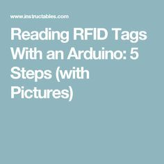 Reading RFID Tags With an Arduino: 5 Steps (with Pictures)