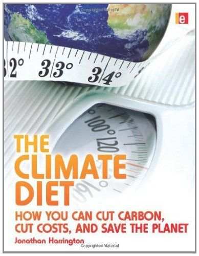 """The Climate Diet: """"How You Can Cut Carbon, Cut Costs, and Save the Planet"""" by Jonathan Harrington, http://www.amazon.com/dp/B0081YW7I0/ref=cm_sw_r_pi_dp_C8lRsb124BASC"""