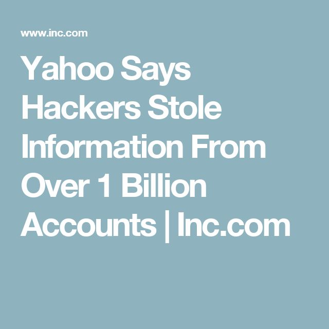 Yahoo Says Hackers Stole Information From Over 1 Billion Accounts | Inc.com