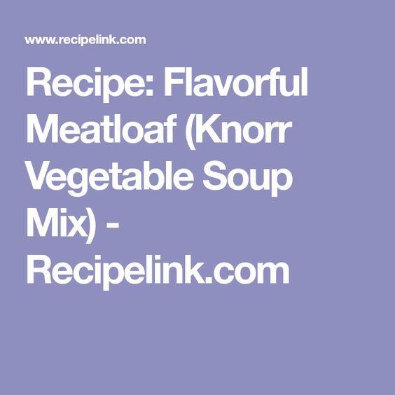 Recipe: Flavorful Meatloaf (Knorr Vegetable Soup Mix) - Recipelink.com