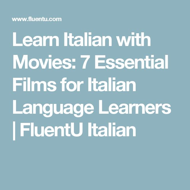 Learn Italian with Movies: 7 Essential Films for Italian Language Learners | FluentU Italian
