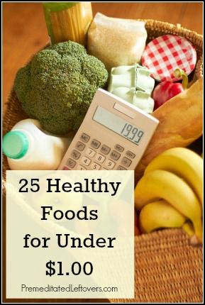 25 Healthy Food for Under a Dollar. Also has link to list of What's in Season When.