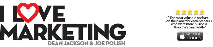 The I Love Marketing blog by Joe Polish and Dean Jackson is a 'must see' for all entrepreneurs and small business owners.