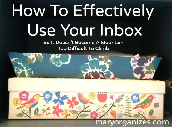 GET YOUR PAPER ORGANIZED!!! Taming the Paper Trail of Clutter (or How to Effectively Use an Inbox)