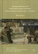 Alternate histories and nineteenth-century literature : untimely meditations in Britain, France, and America / Ben Carver