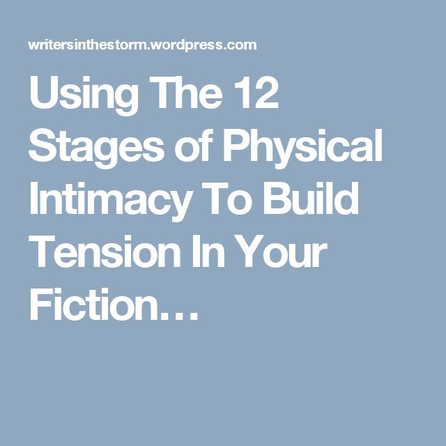 Using The 12 Stages of Physical Intimacy To Build Tension In Your Fiction…