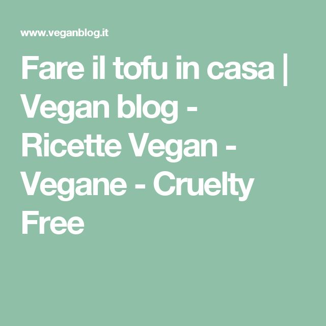Fare il tofu in casa | Vegan blog - Ricette Vegan - Vegane - Cruelty Free