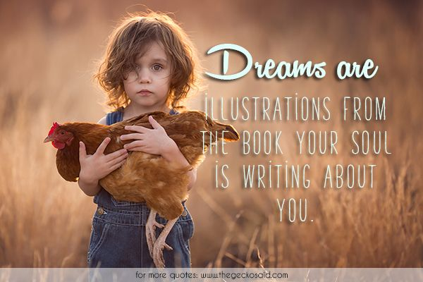 Dreams are illustrations from the book your soul is writing about you.  #book #dreams #illustrations #quotes #soul #writing #you