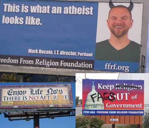 FFRF is no stranger to Anti-atheist bigotry. Our billboards have been defaced with devil horns, homophobic slurs, and buckets of paint (clockwise from top).