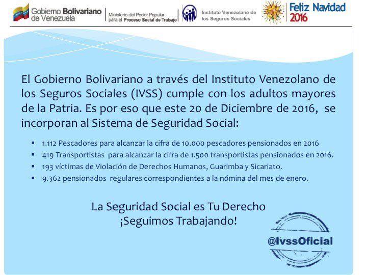 El Gobierno Bolivariano a través del Instituto Venezolano de los Seguros Sociales (IvSS) cumple con los adultos mayores de la Patria. Es por eso que este 20 de Diciembre de 2016, se incorporan al Sistema de Seguridad Social: