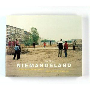 Kim Bouvy - Niemansland: Berlin without the Wall, Signed
