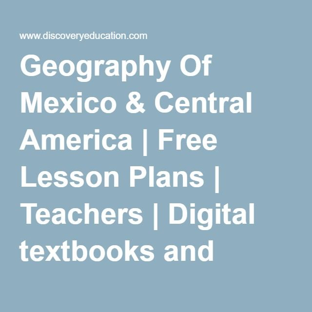 Geography Of Mexico & Central America | Free Lesson Plans | Teachers | Digital textbooks and standards-aligned educational resources