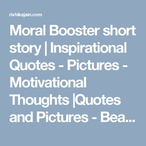 Moral Booster short story   Inspirational Quotes - Pictures - Motivational Thoughts  Quotes and Pictures - Beautiful Thoughts, Inspirational, Motivational, Success, Friendship, Positive Thinking, Attitude, Trust, Perseverance, Persistence, Relationship, Purpose of Life