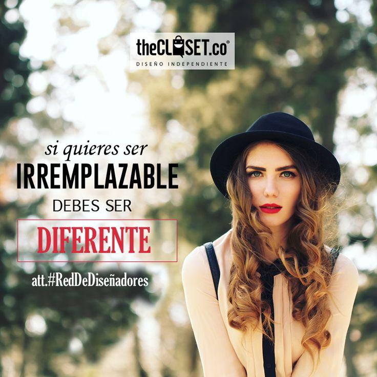 Si quieres ser irreemplazable debes ser diferente #RedDeDiseñadores #DiseñoIndependiente TheCloset.co Store K7 # 54a - 18 L-3 #Bogota