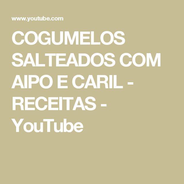 COGUMELOS SALTEADOS COM AIPO E CARIL - RECEITAS - YouTube