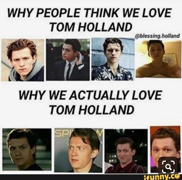 Why People Think We Love Tom Holland Why We Actually Love Tom Holland Ifunny Tom Holland Tom Holland Peter Parker Tom Holland Spiderman