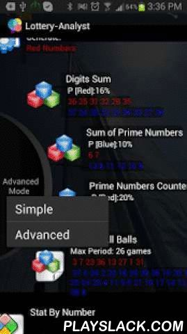 Lottery-Analyst Free Android App - playslack.com , The most intuitive and simplest lottery analysis and lotto prediction software whichprovides statistics for your lottery and helps you to predict the next winning combination. Based on Theory of Probability and Advanced Combination Logic.Uses unique methods and algorithms to analyze the game history and generates the winning numbers.Works with almost all lotto types including Euro Millions, Power Ball, Mega Millions.The simple User Guide is…