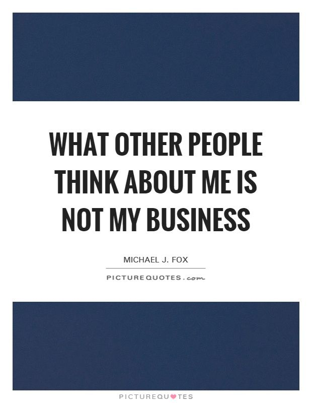 Mind Your Own Business Quotes With Pictures Mind Your Own Business