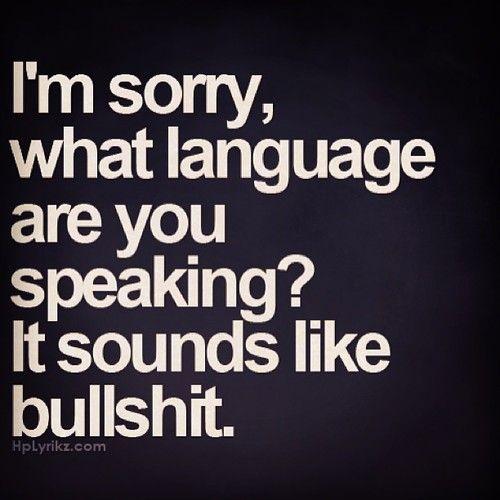 Sorry, I don't speak Bullshit