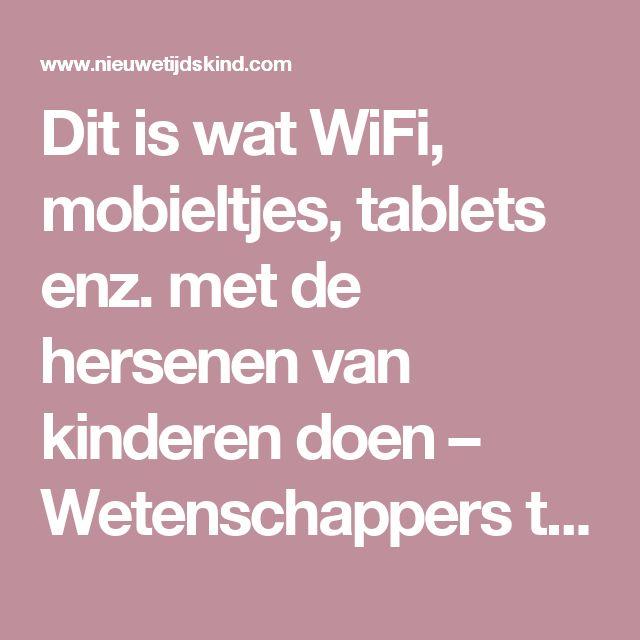 Dit is wat WiFi, mobieltjes, tablets enz. met de hersenen van kinderen doen – Wetenschappers trekken aan de bel   Nieuwetijdskind Magazine
