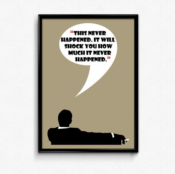 """Mad Men Poster Don Draper Quote  A Don Draper inspired poster typography, featuring one of his famous lines from the Mad Men show: """"This never happened, it will shock you how much it never happened."""" - from the episode """"The New Girl""""."""