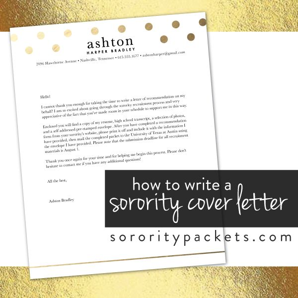 "We've all heard it before—""You'll never get a second chance to make a first impression."" And that's exactly why we're such advocates of including a cover letter with each and every sorority packet you send out the door!  In addition to being a polite and professional inclusion, your cover letter is an excellent chance for you to share important information with the women completing a RIF and LOS on your behalf. With that said, let's break down the key components ..."
