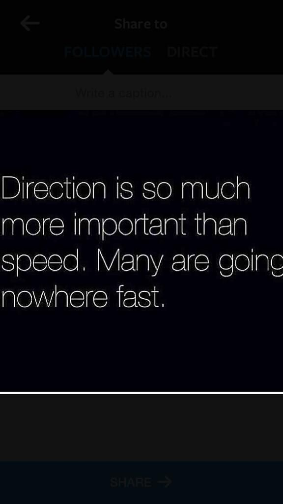Direction is so much more important than speed. Many are going nowhere fast. @athena0583