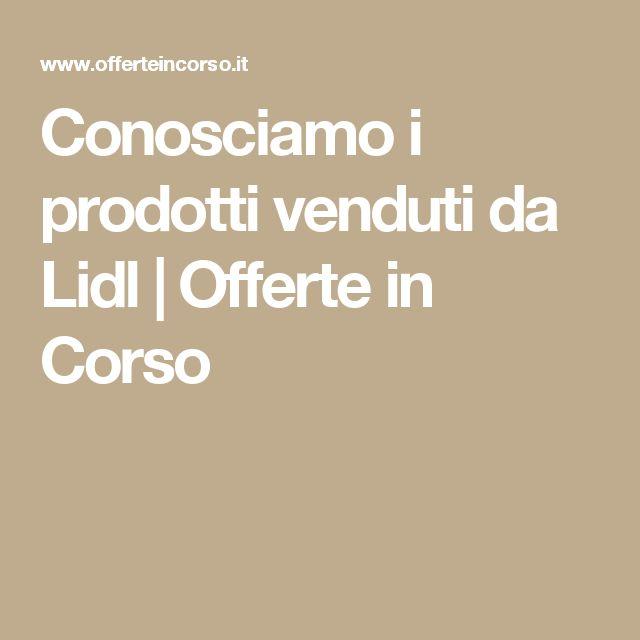 Conosciamo i prodotti venduti da Lidl | Offerte in Corso