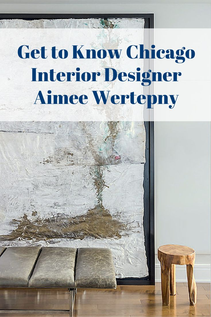 Get To Know Chicago Interior Designer Aimee Wertepny