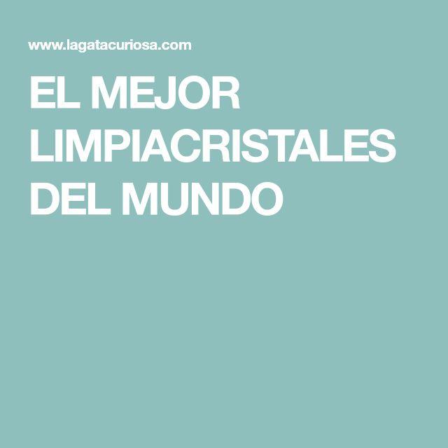 EL MEJOR LIMPIACRISTALES DEL MUNDO