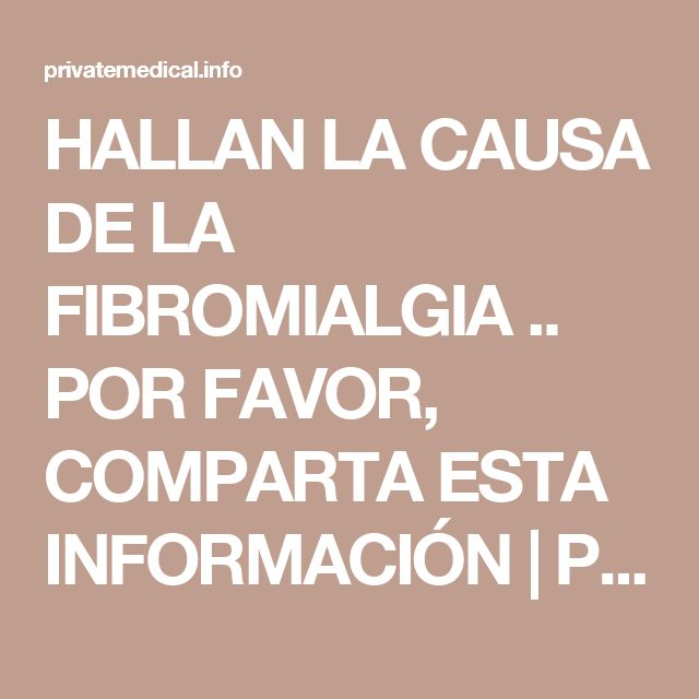 HALLAN LA CAUSA DE LA FIBROMIALGIA .. POR FAVOR, COMPARTA ESTA INFORMACIÓN | Private Medical