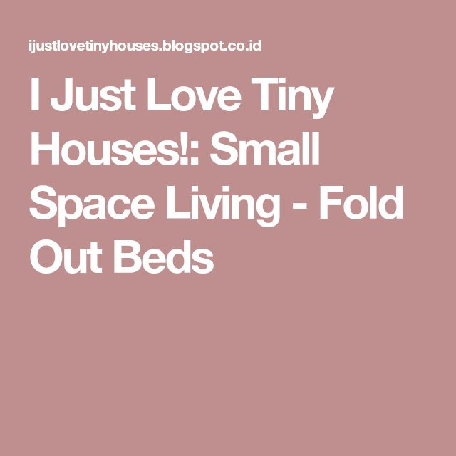 I Just Love Tiny Houses!: Small Space Living - Fold Out Beds