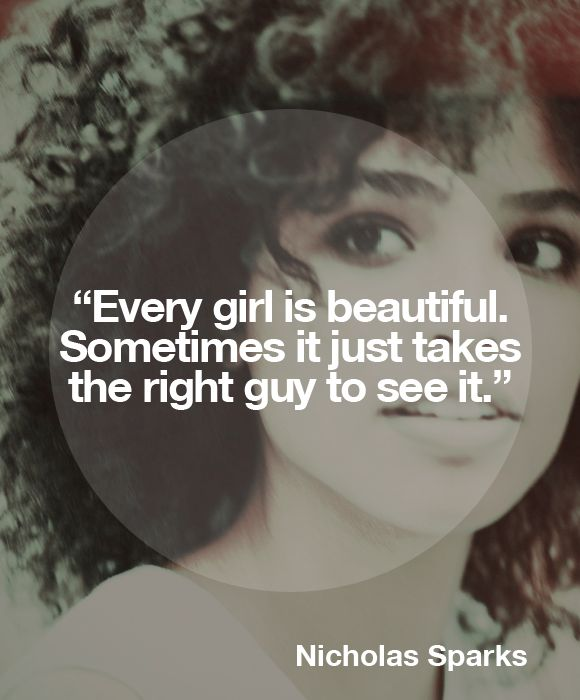 Nicholas Sparks Quote. I believe God gives the right man the right eyes to see the right woman for him.   I love that about The Lord :)