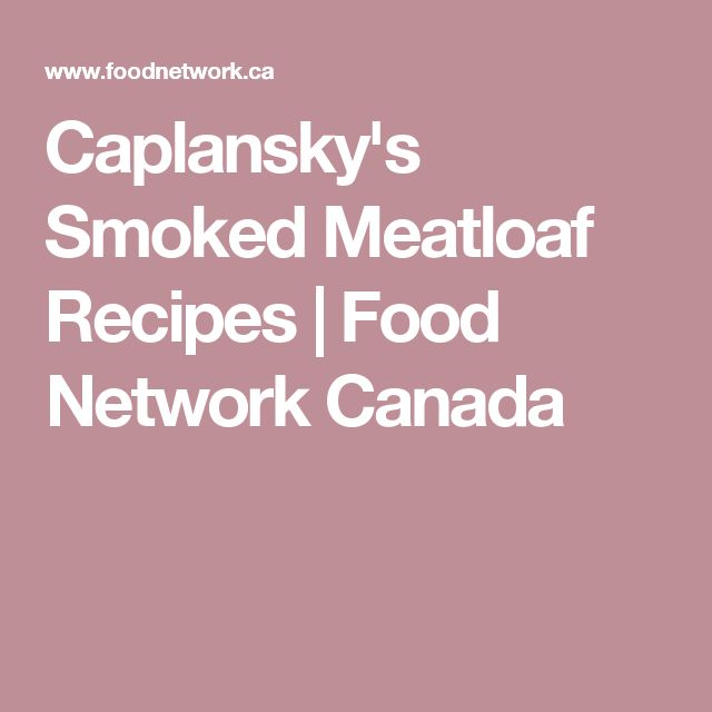 Caplansky's Smoked Meatloaf Recipes | Food Network Canada