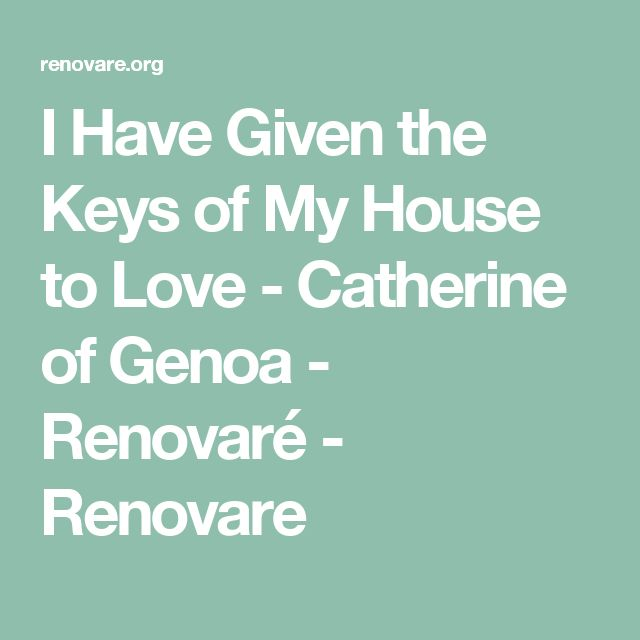 I Have Given the Keys of My House to Love - Catherine of Genoa - Renovaré - Renovare