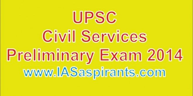 UPSC Civil Services Preliminary Examination 2014 http://www.iasaspirants.com/2014/06/civil-services-preliminary-examination-2014/