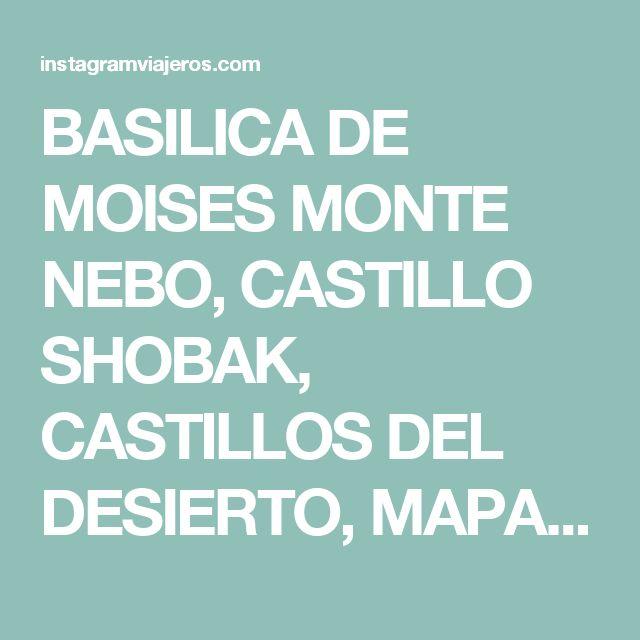 BASILICA DE MOISES MONTE NEBO, CASTILLO SHOBAK, CASTILLOS DEL DESIERTO, MAPA DE MADABA, MOISES, MONTE NEBO, MONTE NEBO JORDANIA MAPA, MONTE NEBO MAPA, MONTE NEBO MOISES, MONTE NEBO SIGNIFICADO, OFERTAS DE VIAJE A JORDANIA, VIAJES A JORDANIA