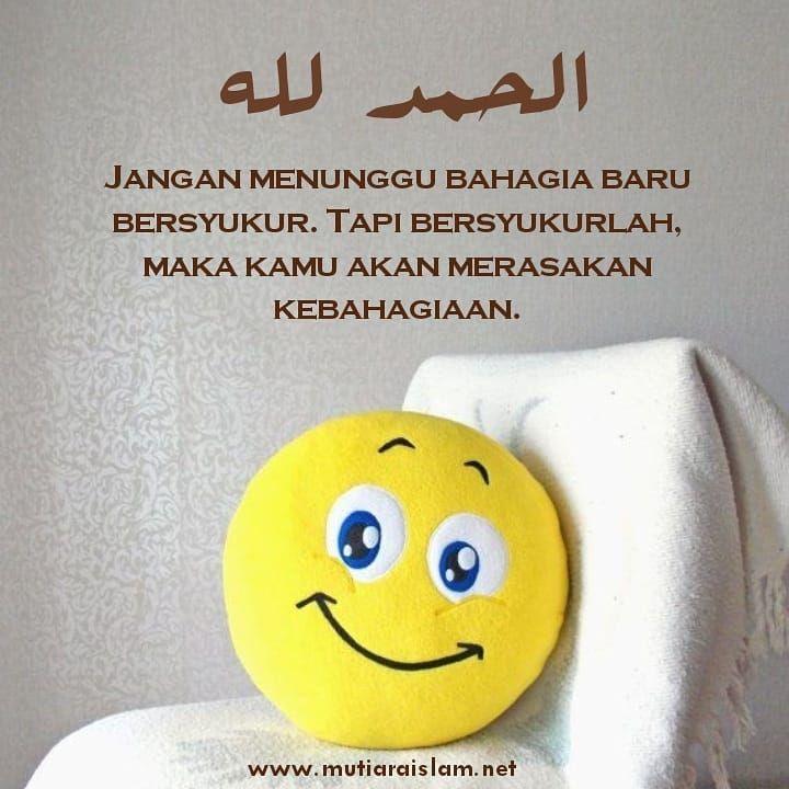 Ingin Bahagia Jangan Lupa Bersyukur Bersyukur Mutiara Islam