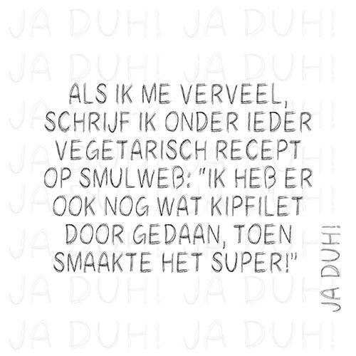 Smulweb; als ik me verveel.... ;) Ja Duh! #vegetarisch #humor #tekst #quote