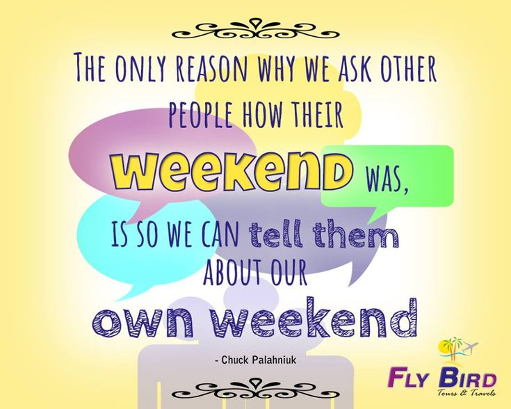The only reason why we ask other people how their weekend was, is so we can tell them about our own weekend. #enjoy #spent #travel #happyWeekend #flyBird