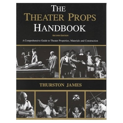 The Theatre Props Handbook: A Comprehensive Guide to Theater Properties, Materials and Construction: Thurston James: 9780887349348: Amazon.com: Books