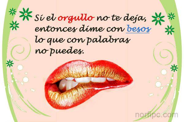 Si el orgullo no te deja, entonces dime con besos lo que con palabras no puedes…