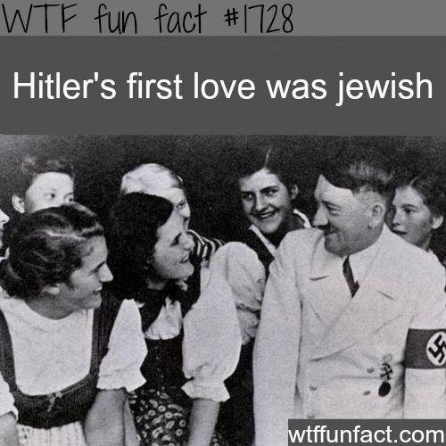 Hitler's first love was Jewish - WTF fun facts
