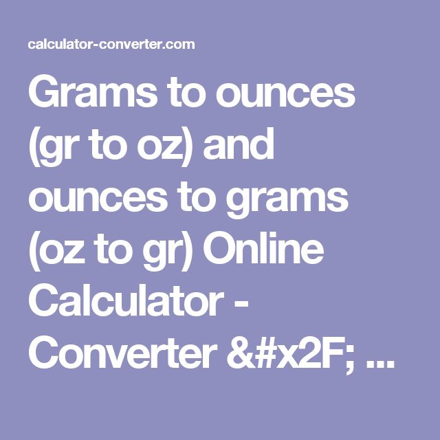 Grams to ounces  (gr to oz)  and ounces to grams (oz to gr) Online  Calculator - Converter / Conversion Chart / Table