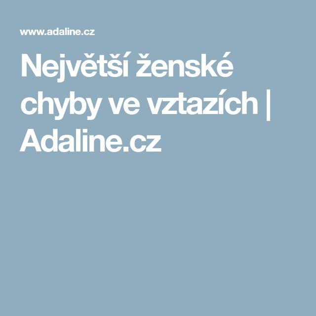 Největší ženské chyby ve vztazích | Adaline.cz